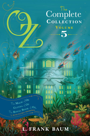 Oz, the Complete Collection, Volume 5: The Magic of Oz; Glinda of Oz; The Royal Book of Oz - eBook  -     By: L. Frank Baum