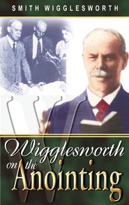 Wigglesworth on the Anointing - eBook  -     By: Smith Wigglesworth