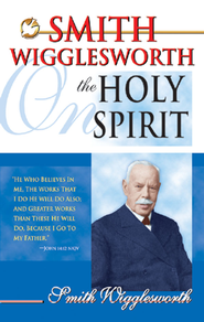 Smith Wigglesworth on the Holy Spirit - eBook  -     By: Smith Wigglesworth