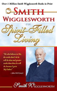 Smith Wigglesworth on Spirit-Filled Living - eBook  -     By: Smith Wigglesworth