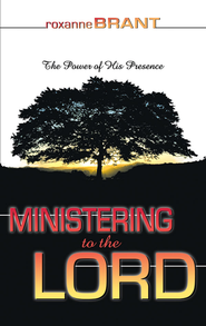 Ministering to the Lord - eBook  -     By: Roxanne Brant