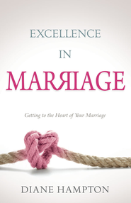Excellence in Marriage: Getting to the Heart of Your Marriage - eBook  -     By: Diane Hampton