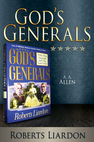 God's Generals: A. A. Allen - eBook  -     By: Roberts Liardon