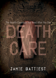 Death Care: The Health Coverage You Need After You Die - eBook  -     By: Jamie Battiest