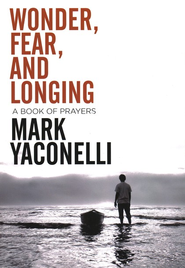 Wonder, Fear, and Longing: A Book of Prayers - eBook  -     By: Mark Yaconelli