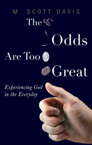 The Odds Are Too Great: Experiencing God in the Everyday - eBook  -     By: M. Scott Davis