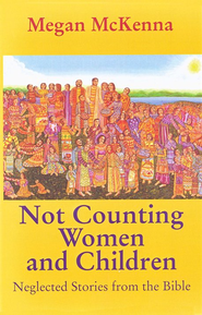 Not Counting Women & Children: Some Forgotten Stories  from the Bible  -     By: Megan McKenna