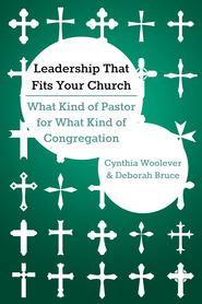 Leadership That Fits Your Church: What Kind of Pastor for What Kind of Congregation - eBook  -     By: Cynthia Woolever, Deborah Bruce
