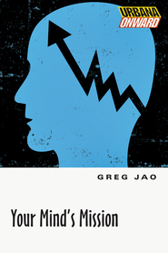Your Mind's Mission - eBook  -     By: Greg Jao