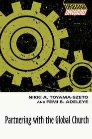 Partnering with the Global Church - eBook  -     By: Nikki A. Toyama-Szeto & Femi Adeleye