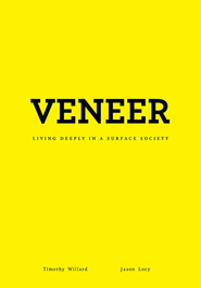 Veneer: Living Deeply in a Surface Society - eBook  -     By: Timothy D. Willard, R. Jason Locy