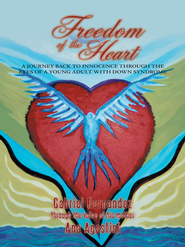 Freedom of the Heart: A Journey Back to Innocence through the Eyes of a Young Adult with Down Syndrome - eBook  -     By: Ana Agostini