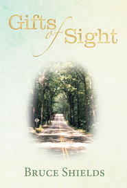 Gifts of Sight - eBook  -     By: Bruce Shields