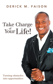 Take Charge of Your Life!: Turning obstacles into opportunities - eBook  -     By: Derick Faison