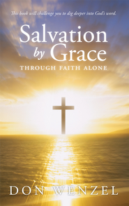 Salvation by grace through faith alone - eBook  -     By: Don Wenzel