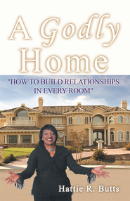 A Godly Home: How to Build Relationships in Every Room - eBook  -     By: Hattie Butts