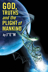 "God, Truths and the Plight of Mankind - eBook  -     By: J""E""M"