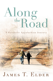 Along the Road: A Parabolic Appalachian Journey - eBook  -     By: James Elder