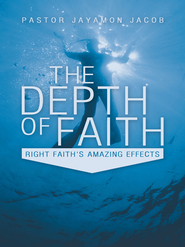 The Depth of Faith: Right Faith's Amazing Effects - eBook  -     By: Jayamon Jacob