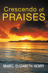 Crescendo of Praises - eBook  -     By: Mabel Henry