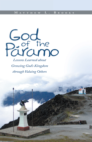 God of the Paramo: Lessons Learned about Growing God's Kingdom through Valuing Others - eBook  -     By: Matthew Brooks