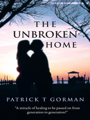 The Unbroken Home - eBook  -     By: Patrick Gorman
