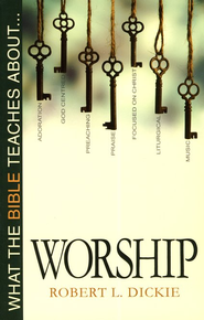 What the Bible Teaches about Worship Robert L. Dickie