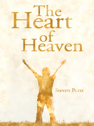 The Heart of Heaven - eBook  -     By: Steven Potts