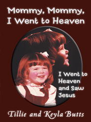 Mommy, Mommy, I Went To Heaven: I Went To Heaven And Saw Jesus - eBook  -     By: Tillie Butts, Keyla Butts
