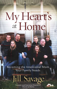 My Heart's at Home: Becoming the Intentional Mom Your Family Needs - eBook  -     By: Jill Savage