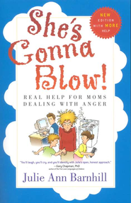 She's Gonna Blow!: Real Help for Moms Dealing with Anger - eBook  -     By: Julie Ann Barnhill