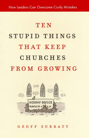 Ten Stupid Things That Keep Churches from Growing: How Leaders Can Overcome Costly Mistakes - eBook  -     By: Geoff Surratt