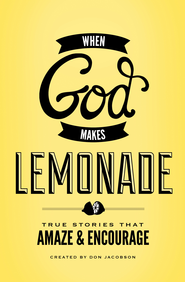 God Makes Lemonade: True Stories That Amaze and Encourage - eBook  -     By: Don Jacobson