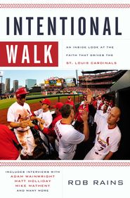 Intentional Walk: An Inside Look at the Faith That Drives the St. Louis Cardinals - eBook  -     By: Rob Rains