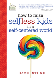 How to Raise Selfless Kids in a Self-Centered World - eBook  -     By: Dave Stone