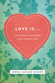 Love Is...: 6 Lessons on What Love Looks Like - eBook  -     By: Jenna Lucado Bishop
