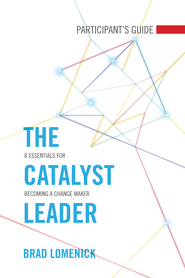 The Catalyst Leader Participant's Guide: 8 Essentials for Becoming a Change Maker - eBook  -     By: Brad Lomenick