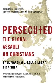 Persecuted: The Global Assault on Christians - eBook  -     By: Paul Marshall, Lela Gilbert, Nina Shea