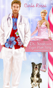 Dr. Noah and the Sugar Plum Fairy: Short Story - eBook  -     By: Carla Rossi