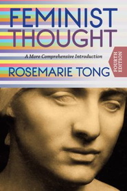 Feminist Thought: A More Comprehensive Introduction  -     By: Rosemarie Tong