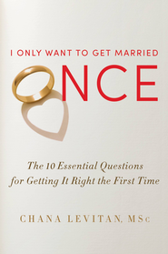 I Only Want to Get Married Once: The 10 Essential Questions for Getting It Right the First Time - eBook  -     By: Chana Levitan