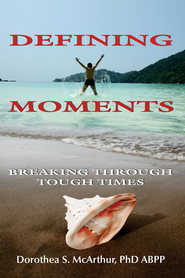 Defining Moments: Breaking Through Tough Times - eBook  -     By: Dorothea S. McArthur
