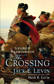 George Washington: The Crossing - eBook  -     By: Jack E. Levin, Mark R. Levin