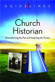 Guidelines for Leading Your Congregation 2013-2016 - Church Historian: Remembering the Past and Inspiring the Future - eBook  -     By: General Commission on Archives & History