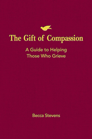 The Gift of Compassion: A Guide to Helping Those Who Grieve - eBook  -     By: Becca Stevens