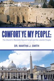 Comfort Ye My People: The Church's Mandate toward Israel and the Jewish People - eBook  -     By: Martha Smith