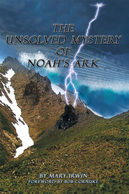 The Unsolved Mystery of Noahs Ark - eBook  -     By: Mary Irwin