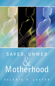 Saved, Unwed & Motherhood - eBook  -     By: Valerie Laster