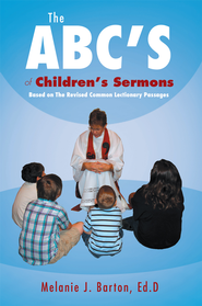The ABCS of Childrens Sermons: Based on The Revised Common Lectionary Passages - eBook  -     By: Melanie Barton
