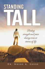 Standing Tall: Finding strength and peace during crisis or storms of life - eBook  -     By: Nkere Ebube